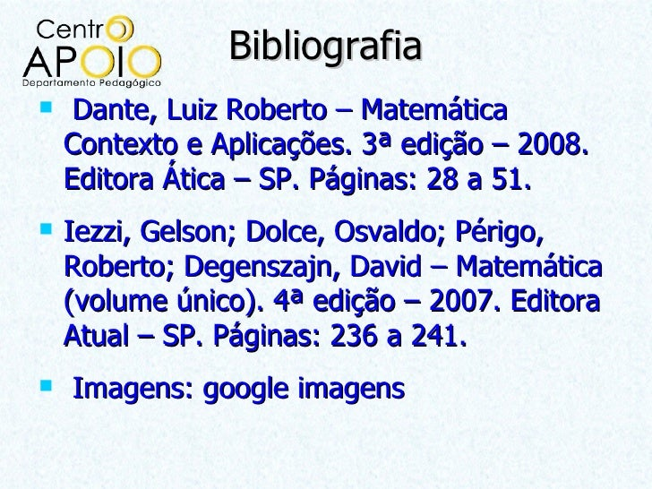 Bibliografia    Dante, Luiz Roberto – Matemática    Contexto e Aplicações. 3ª edição – 2008.    Editora Ática – SP. Págin...