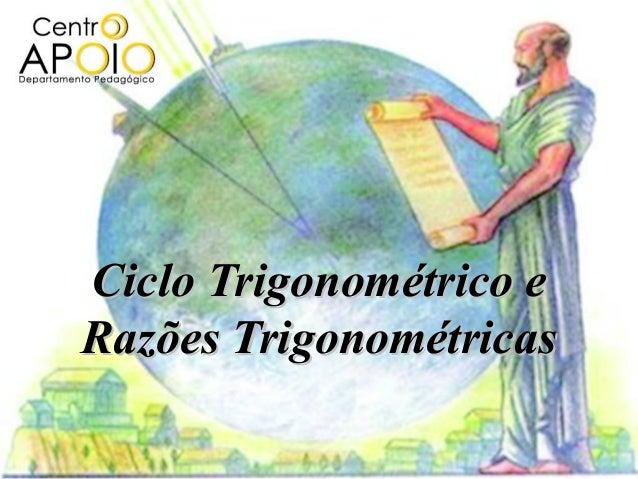 Ciclo Trigonométrico eCiclo Trigonométrico eRazões TrigonométricasRazões Trigonométricas