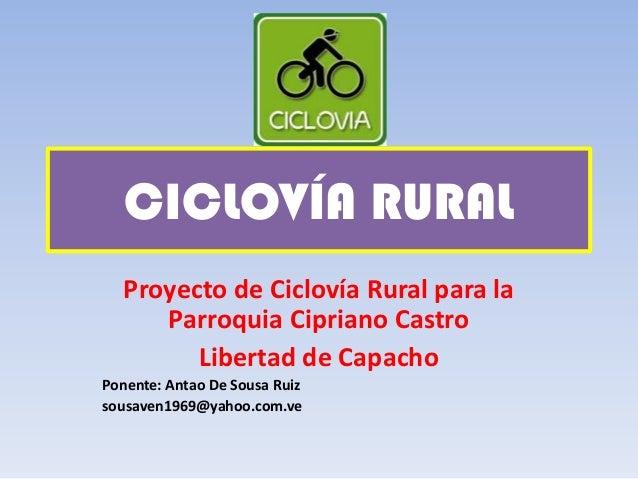 CICLOVÍA RURAL Proyecto de Ciclovía Rural para la Parroquia Cipriano Castro Libertad de Capacho Ponente: Antao De Sousa Ru...