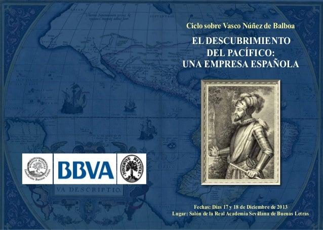 Ciclo sobre Vasco Núñez de Balboa  EL DESCUBRIMIENTO DEL PACÍFICO: UNA EMPRESA ESPAÑOLA  Fechas: Días 17 y 18 de Diciembre...