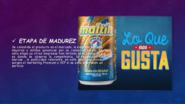  ETAPA DE MADUREZ Se consolida el producto en el mercado, la empresa obtiene mayores y solidas ganancias por su comercial...