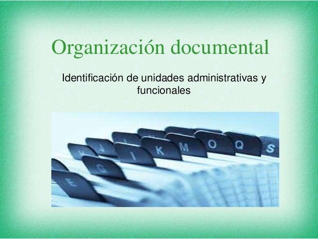 Organización documental Identificación de unidades administrativas y funcionales