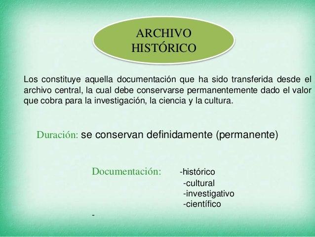 ARCHIVO HISTÓRICO Los constituye aquella documentación que ha sido transferida desde el archivo central, la cual debe cons...
