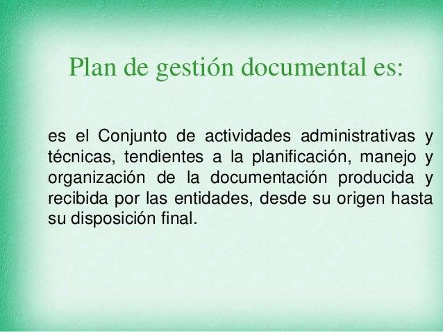 es el Conjunto de actividades administrativas y técnicas, tendientes a la planificación, manejo y organización de la docum...