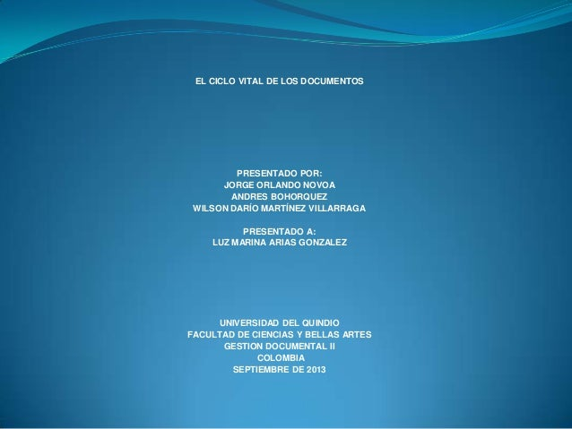 EL CICLO VITAL DE LOS DOCUMENTOS PRESENTADO POR: JORGE ORLANDO NOVOA ANDRES BOHORQUEZ WILSON DARÍO MARTÍNEZ VILLARRAGA PRE...