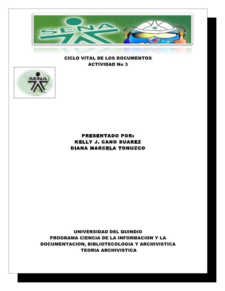 CICLO VITAL DE LOS DOCUMENTOS                 ACTIVIDAD No 3                  PRESENTADO POR:            KELLY J. CANO SUA...