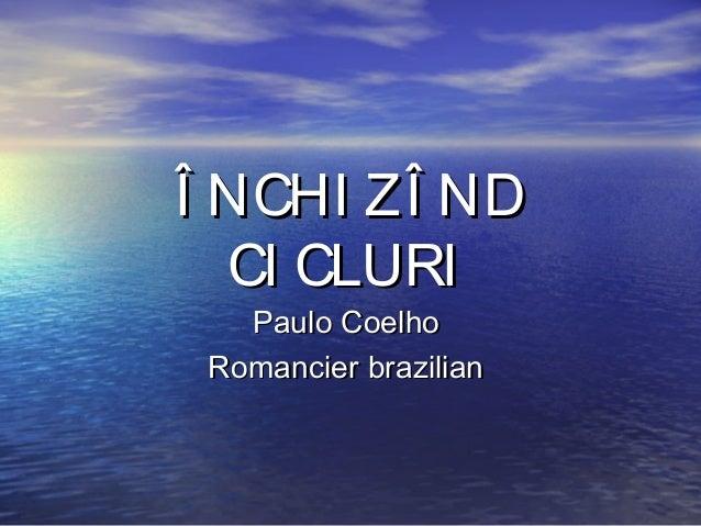 Î NCHI ZÎ ND CI CLURI Paulo Coelho Romancier brazilian