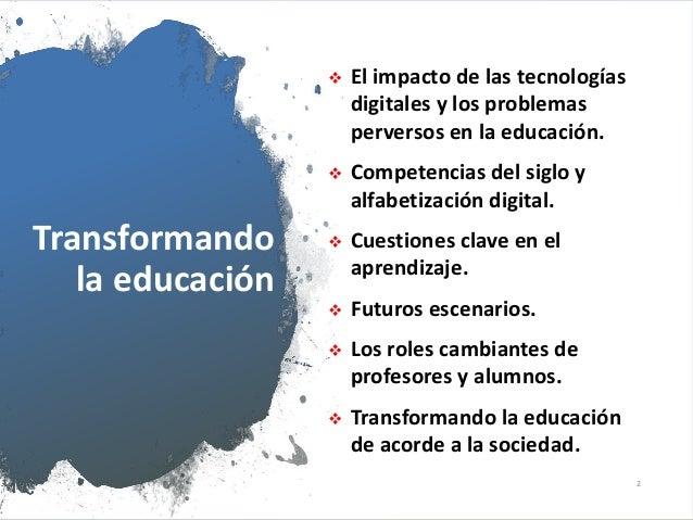 Transformando la educación  El impacto de las tecnologías digitales y los problemas perversos en la educación.  Competen...