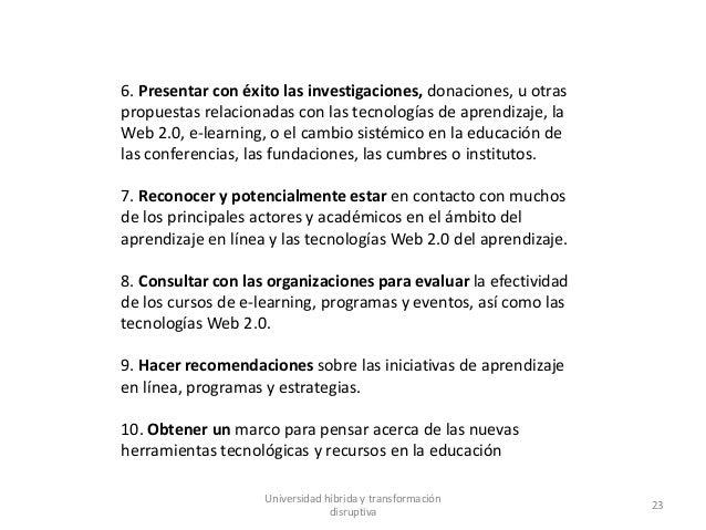 Universidad híbrida y transformación disruptiva 23 6. Presentar con éxito las investigaciones, donaciones, u otras propues...