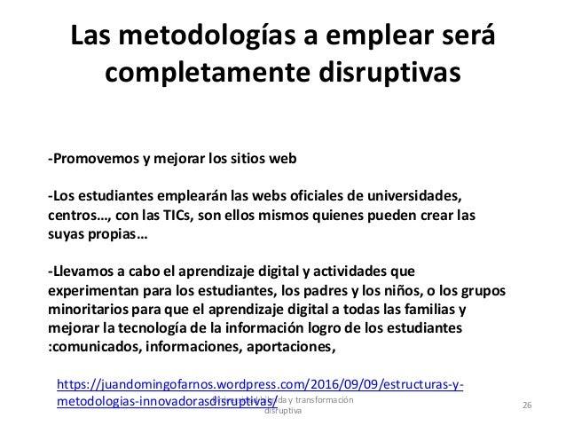 Las metodologías a emplear será completamente disruptivas Universidad híbrida y transformación disruptiva 26 -Promovemos y...