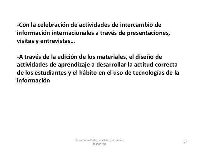 Universidad híbrida y transformación disruptiva 27 -Con la celebración de actividades de intercambio de información intern...
