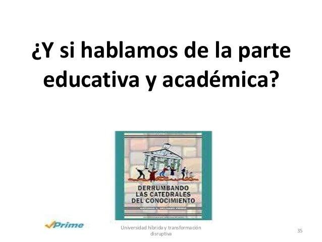 ¿Y si hablamos de la parte educativa y académica? Universidad híbrida y transformación disruptiva 35