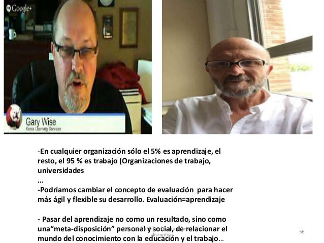 -En cualquier organización sólo el 5% es aprendizaje, el resto, el 95 % es trabajo (Organizaciones de trabajo, universidad...