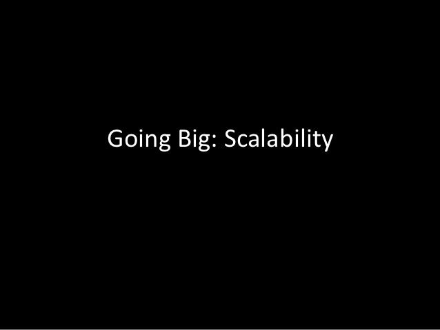 Going Big: Scalability