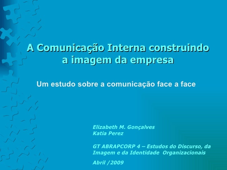 A Comunicação Interna construindo     a imagem da empresa Um estudo sobre a comunicação face a face               Elizabet...