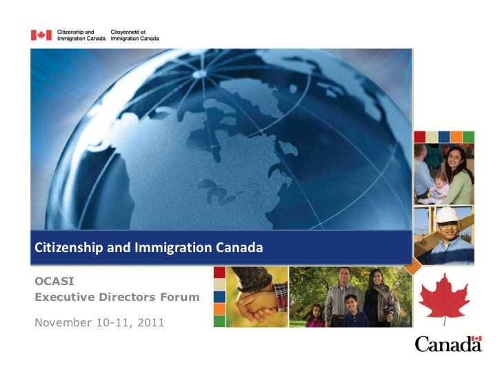Citizenship and Immigration CanadaOCASIExecutive Directors ForumNovember 10-11, 2011