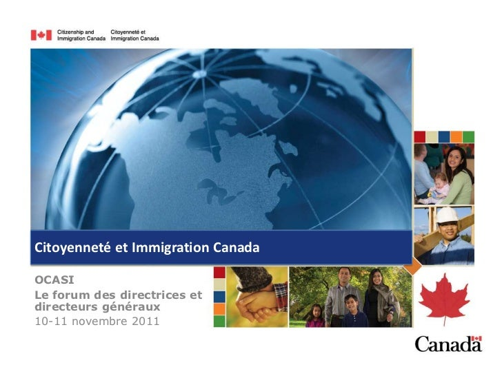 Citoyenneté et Immigration CanadaOCASILe forum des directrices etdirecteurs généraux10-11 novembre 2011