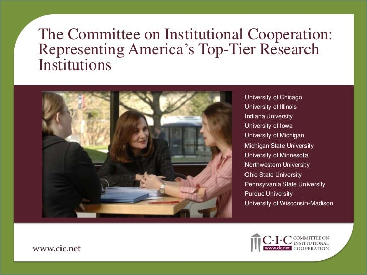 The Committee on Institutional Cooperation:<br />Representing America's Top-Tier Research Institutions<br />University of ...