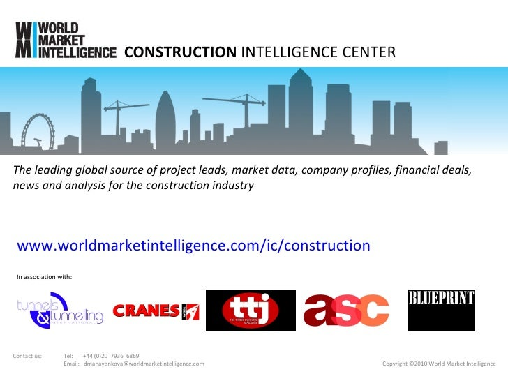 CONSTRUCTION  INTELLIGENCE CENTER Copyright ©2010 World Market Intelligence In association with: www.worldmarketintelligen...