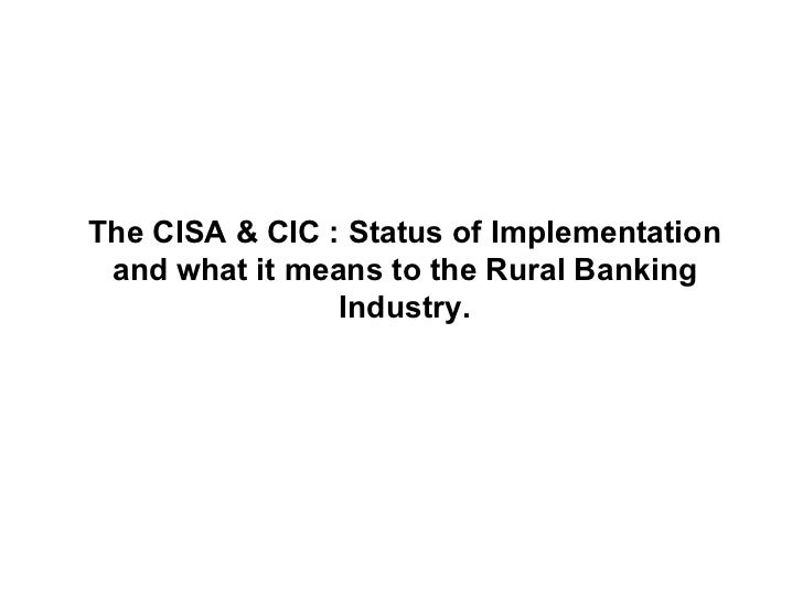 The CISA & CIC : Status of Implementation and what it means to the Rural Banking Industry.