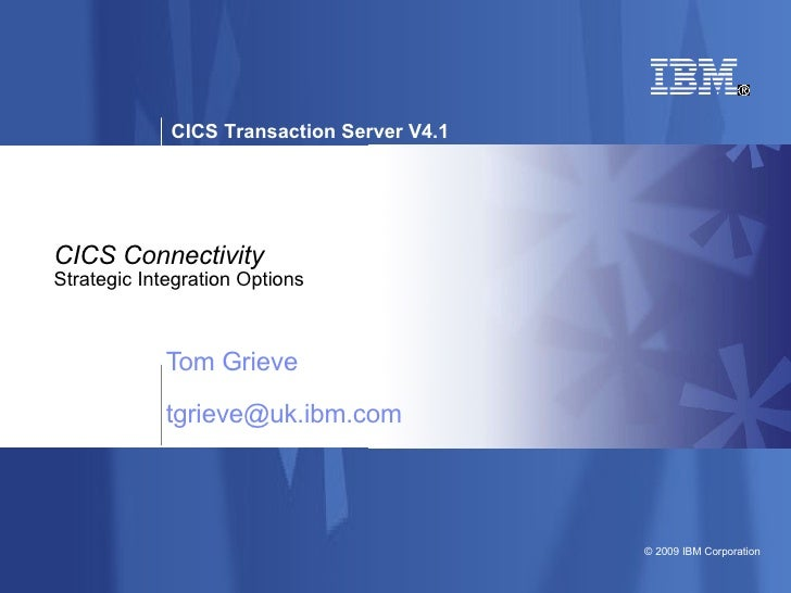CICS Connectivity Strategic Integration Options Tom Grieve [email_address]