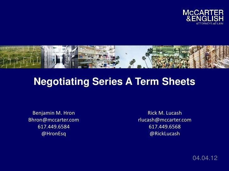 Negotiating Series A Term Sheets Benjamin M. Hron        Rick M. LucashBhron@mccarter.com   rlucash@mccarter.com   617.449...