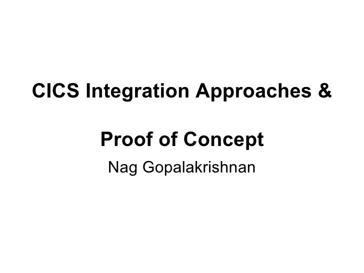 CICS Integration Approaches &  Proof of Concept Nag Gopalakrishnan