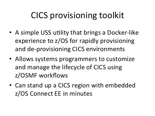 CICS  provisioning  toolkit   • A  simple  USS  u5lity  that  brings  a  Docker-‐like   experience...