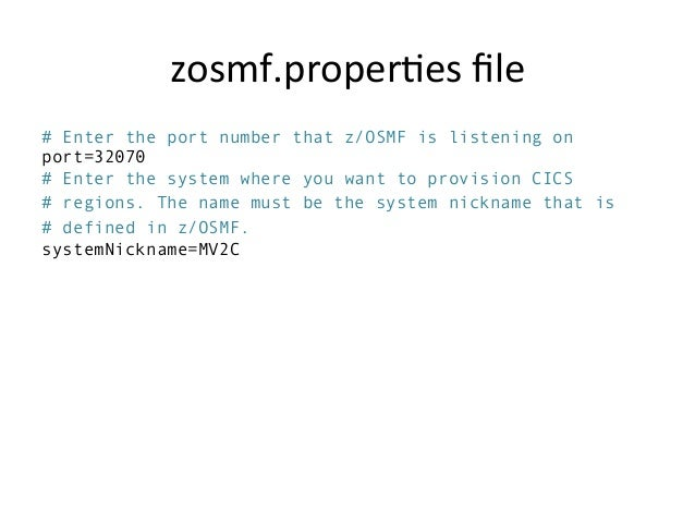 zosmf.proper5es  file     # Enter the port number that z/OSMF is listening on port=32070 # Enter the system where you...