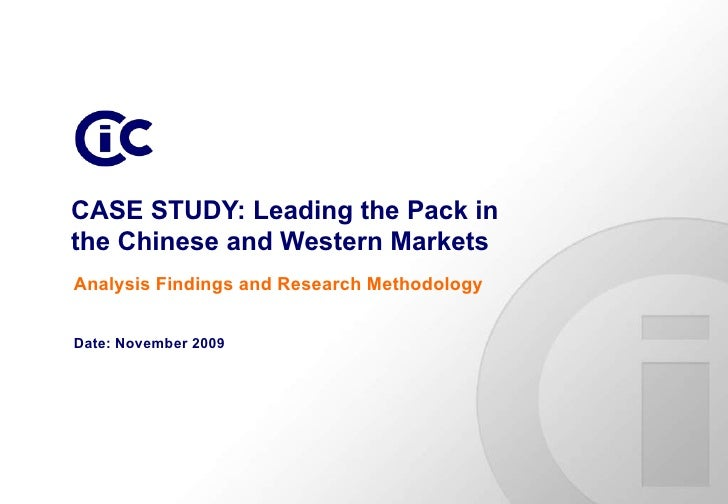 CASE STUDY: Leading the Pack in the Chinese and Western Markets Date: November 2009 Analysis Findings and Research Methodo...