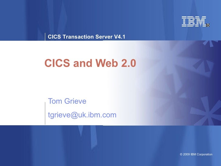 CICS and Web 2.0 Tom Grieve [email_address]