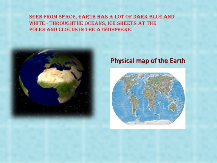 Seen from Space, earth haS a lot of dark blue and white - throughthe oceanS, ice SheetS at the    .poleS and cloudS in the...