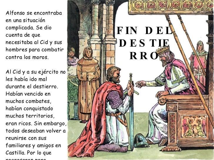 Alfonso se encontraba en una situación complicada. Se dio cuenta de que               F IN D E L necesitaba al Cid y sus h...