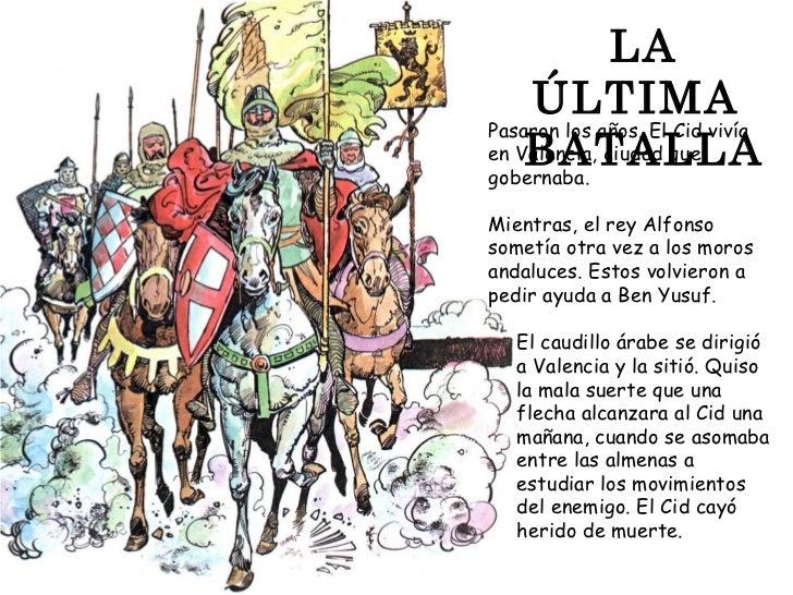 LA     ÚLTIMA Pasaron los años. El Cid vivía     BATALLA en Valencia, ciudad que gobernaba.  Mientras, el rey Alfonso some...