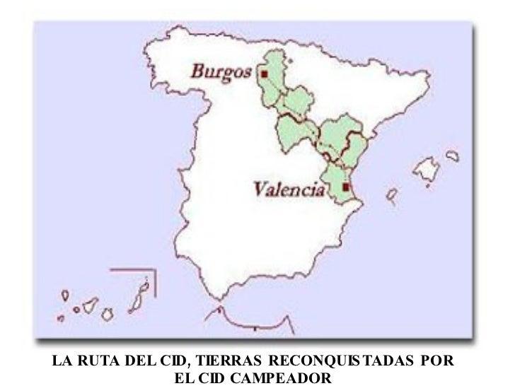 LA RUTA DEL CID, TIERRAS RECONQUIS TADAS POR               EL CID CAMPEADOR
