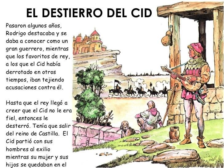 EL DESTIERRO DEL CID Pasaron algunos años, Rodrigo destacaba y se daba a conocer como un gran guerrero, mientras que los f...