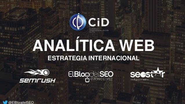ANALÍTICA WEB @ElBlogdelSEO ESTRATEGIA INTERNACIONAL