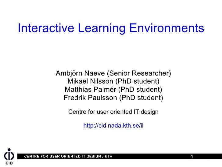 Interactive Learning Environments <ul><ul><li>Ambjörn Naeve (Senior Researcher) </li></ul></ul><ul><ul><li>Mikael Nilsson ...