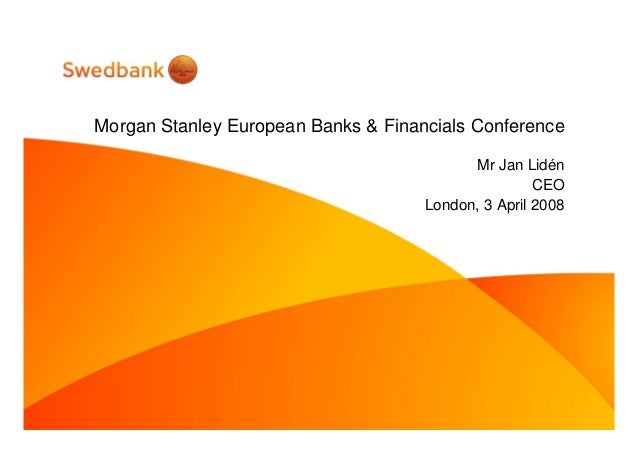 Morgan Stanley European Banks & Financials Conference Mr Jan Lidén CEO London, 3 April 2008