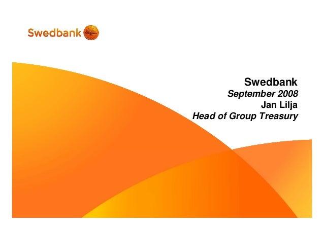 Swedbank September 2008 Jan Lilja Head of Group Treasury
