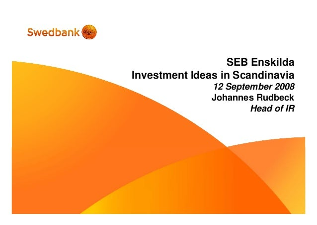 SEB Enskilda Investment Ideas in Scandinavia 12 September 2008 Johannes Rudbeck Head of IR