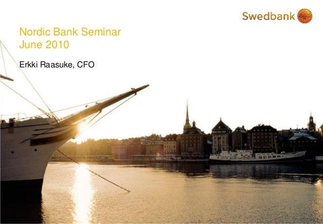 Nordic Bank Seminar June 2010 Erkki Raasuke, CFO