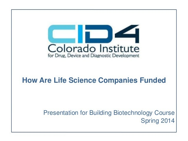 How Are Life Science Companies Funded Presentation for Building Biotechnology Course Spring 2014