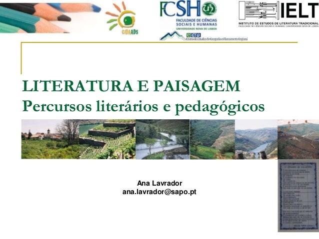 LITERATURA E PAISAGEM Percursos literários e pedagógicos  Ana Lavrador ana.lavrador@sapo.pt