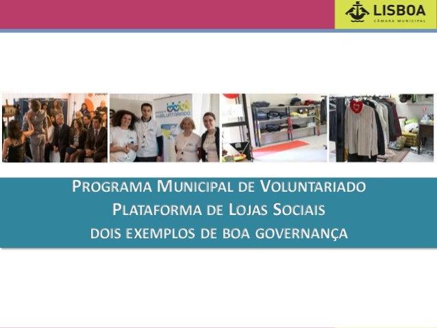PROGRAMA MUNICIPAL DE VOLUNTARIADO PLATAFORMA DE LOJAS SOCIAIS DOIS EXEMPLOS DE BOA GOVERNANÇA
