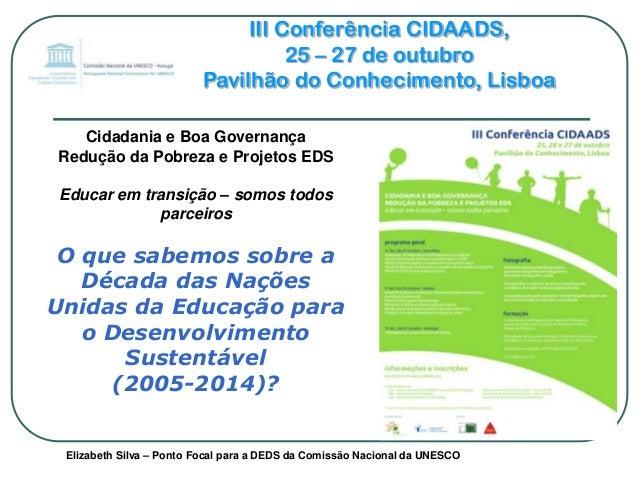 III Conferência CIDAADS, 25 – 27 de outubro Pavilhão do Conhecimento, Lisboa Cidadania e Boa Governança Redução da Pobreza...