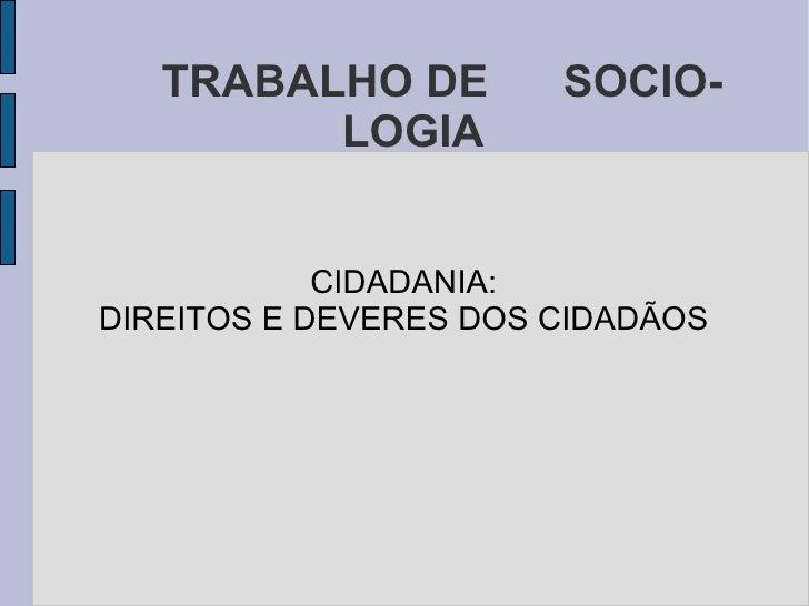 TRABALHO DE  SOCIOLOGIA CIDADANIA: DIREITOS E DEVERES DOS CIDADÃOS