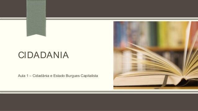 CIDADANIA Aula 1 – Cidadânia e Estado Burgues Capitalista
