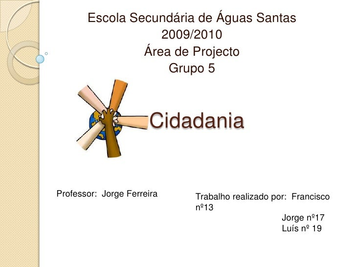 Escola Secundária de Águas Santas <br />2009/2010<br />Área de Projecto<br />Grupo 5<br />Cidadania<br />Professor:  Jorge...