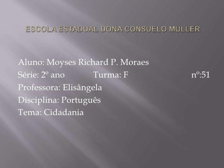 Aluno: Moyses Richard P. MoraesSérie: 2º ano      Turma: F       nº:51Professora: ElisângelaDisciplina: PortuguêsTema: Cid...